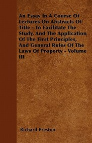 An  Essay in a Course of Lectures on Abstracts of Title - To Facilitate the Study, and the Application of the First Principles, and General Rules of t