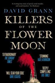 Killers Of The Flower Moon : Oil Money Murder & The Birth Of The Fbi