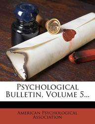 Psychological Bulletin, Volume 5...