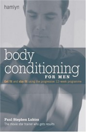 Body Conditioning for Men: Get Fit and Stay Fit Using the Progressive 12-Week Program (Hamlyn Health S.)