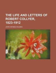 The Life And Letters Of Robert Collyer, 1823-1912 (Volume 1)