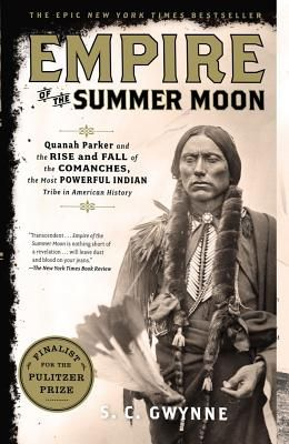 Empire Of The Summer Moon: Quanah Parker And The Rise And Fall Of The Comanches, The Most Powerful Indian Tribe In American Hist