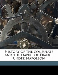 History of the Consulate and the Empire of France Under Napoleon Volume 3