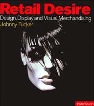 Retail Desire: Design, Display And Visual Merchandising