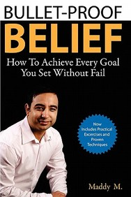 Bullet-Proof Belief: How To Achieve Every Goal You Set Without Fail