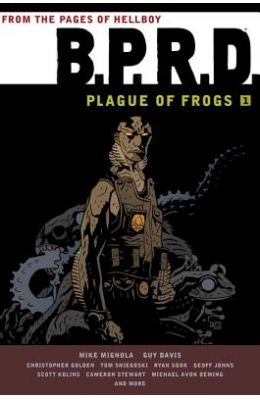 B.P.R.D. Volume 1: The Plague Of Frogs