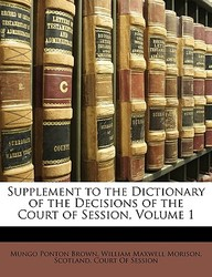 Supplement to the Dictionary of the Decisions of the Court of Session, Volume 1
