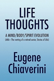 Life Thoughts: A Mind /Body/Spirit Evolution (Aka---The Ranting Of A Retired Senior, Stories Of Life)