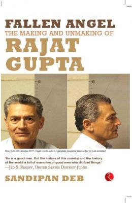 Fallen Angel The Making and Unmaking of Rajat Gupta