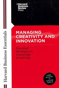 Managing Creativity and Innovation (Harvard Business Essentials)