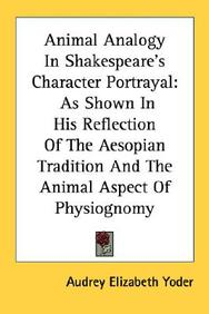 Animal Analogy In Shakespeare's Character Portrayal: As Shown In His Reflection Of The Aesopian Tradition And The Animal Aspect