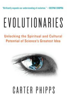Evolutionaries: The Visionary New Synthesis of Science, Soul, and Purpose