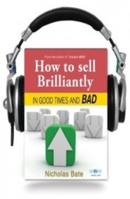 How to Sell Brilliantly in good times and bad (Audio Book)