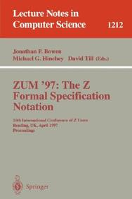 Zum'97: The Z Formal Specification Notation: 10th International Conference Of Z Users, Reading, Uk, April, 3-4, 1997, Proceeding