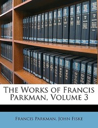 The Works of Francis Parkman, Volume 3