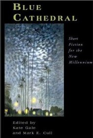 Blue Cathedral: Short Fiction For The New Millennium