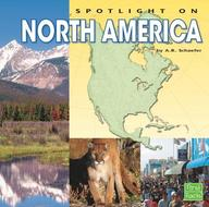 Spotlight on North America (Spotlight on the Continents)