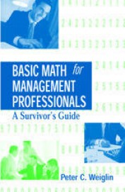 Basic Math For Management Professionals : A Survivor's Guide