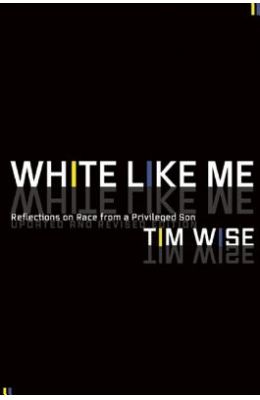 White Like Me: Reflections On Race From A Privileged Son, Newly Revised Edition
