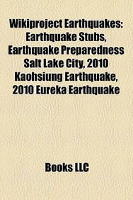 Wikiproject Earthquakes: Earthquake Stubs, Earthquake Preparedness Salt Lake City, 2010 Kaohsiung Earthquake, 2010 Eureka Earthq