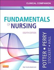 Clinical Companion for Fundamentals of Nursing: Just the Facts, 8e