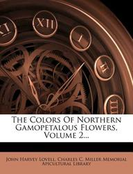 The Colors of Northern Gamopetalous Flowers, Volume 2...