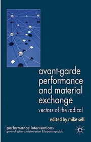 Avant-Garde Performance And Material Exchange: Vectors Of The Radical (Performance Interventions)