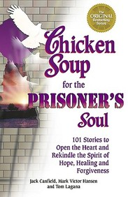 Chicken Soup For The Prisoner's Soul: 101 Stories To Open The Heart And Rekindle The Spirit Of Hope, Healing And Forgiveness (Ch
