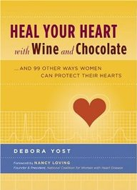 Heal Your Heart With Wine And Chocolate: ...And 99 Other Ways Women Can Protect Their Hearts