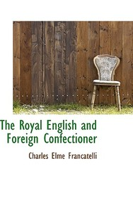The Royal English and Foreign Confectioner