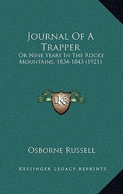 Journal of a Trapper: Or Nine Years in the Rocky Mountains, 1834-1843 (1921)