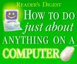 How to Do Just about Anything on a Computer (Reader's Digest)