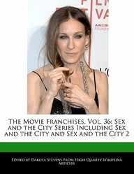 The Movie Franchises, Vol. 36: Sex And The City Series Including Sex And The City And Sex And The City 2