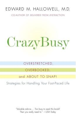 Crazybusy: Overstretched, Overbooked, And About To Snap! Strategies For Handling Your Fast-Paced Life