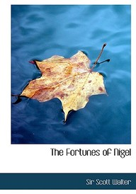 The Fortunes Of Nigel (Large Print Edition)