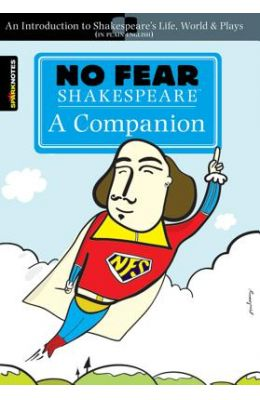 No Fear Shakespeare: A Companion (No Fear Shakespeare)