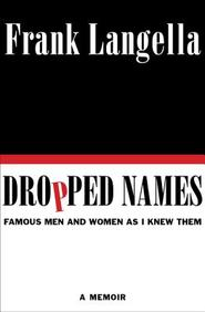 Dropped Names: Famous Men and Women As I Knew Them