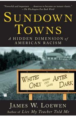 Sundown Towns: A Hidden Dimension Of American Racism