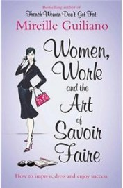 Women, Work And The Art Of Savoir Faire: How To Impress, Dress And Enjoy Success