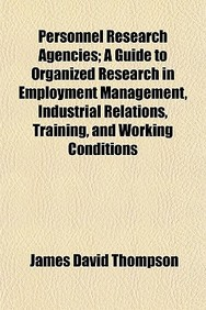 Personnel Research Agencies; A Guide To Organized Research In Employment Management, Industrial Relations, Training, And Working