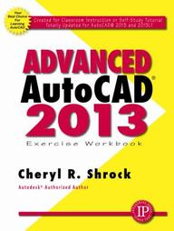 Advanced AUTOCAD 2013 Exercise Workbook