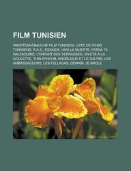 Film Tunisien: Wikipedia: Ebauche Film Tunisien, Liste de Films Tunisiens, R.A.S., Essaida, Viva La Muerte, Fatma 75, Halfaouine, L'E