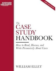Case Study Handbook How to Read, Discuss, and Write Persuasively About Cases