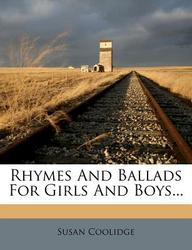 Rhymes and Ballads for Girls and Boys...