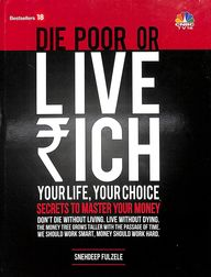Die Poor Or Live Rich : Your Life Your Choice