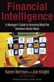 Financial Intelligence A Manager's Guide to Knowing What the Numbers Really Mean
