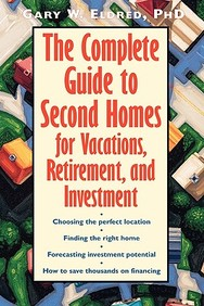 The Complete Guide To Second Homes For Vacation, Retirement, And Investment
