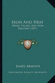 Iron and Heat: Beams, Pillars, and Iron Smelting (1871)