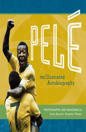 Pele: The Illustratrated Autobiography: Photographs And Memorabilia From Soccer's Greatest Player