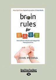 Brain Rules for Baby: How to Raise a Smart and Happy Child from Zero to Five (Large Print 16pt)